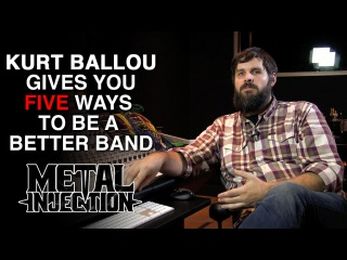 KURT BALLOUs Five Ways To Can Be A Better Band | Metal Injection