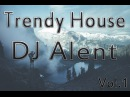 Dj Alent Trendy House Vol 1