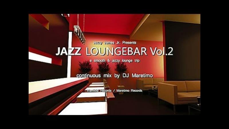 DJ Maretimo - Jazz Loungebar Vol.2 (Full Album) HD, 2018, Smooth Bar Lounge Music