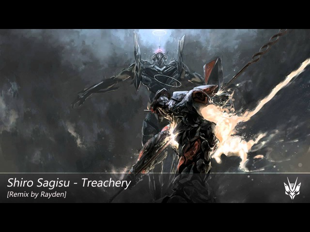 Shiro Sagisu - Treachery [Dubstep] (Rayden Remix) [Remake]