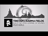 Tristam x Karma Fields - Build The Cities (Empire Of Sound) feat. Kerli Monstercat Release