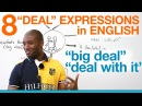 Speaking English - DEAL expressions - big deal, deal with it...