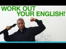 Work out your English!