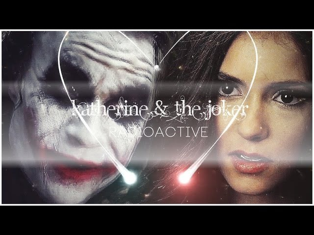 ► Katherine Pierce The Joker I TVD/TDK I Radioactive { Bane}