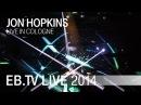 Jon Hopkins live in Cologne (2014)