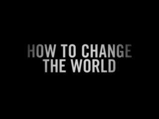 [Трейлер]: «Как изменить мир \ How to Change the World» 2015