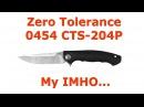 Zero Tolerance 0454 CTS 204P. My IMHO...
