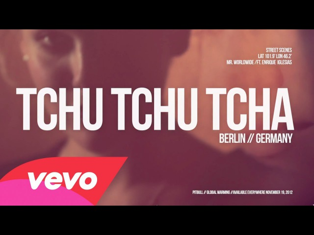 Pitbull - Tchu Tchu Tcha (The Global Warming Listening Party) ft. Enrique Iglesias