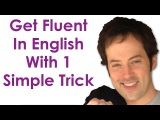 Get Fluent With 1 Trick - Become A Confident English Speaker With This Simple Practice Trick
