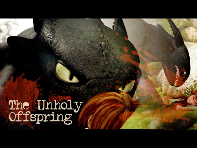 The Unholy Offspring, a Night Fury Tribute