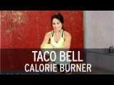 Taco Bell Calorie Burner Insane Workout