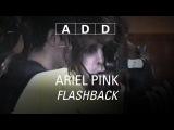 Ariel Pink's Haunted Graffiti - Flashback - A-D-D