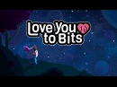 Love You to Bits - Official Launch Trailer