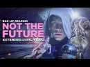 NOT THE FUTURE -- Extended Lyric Video