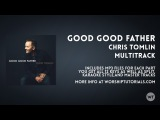 Good Good Father - Chris Tomlin - Multitrack available at Worship Tutorials