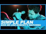 Simple Plan  Kiss Me Like Nobody's Watching  Live In Studio