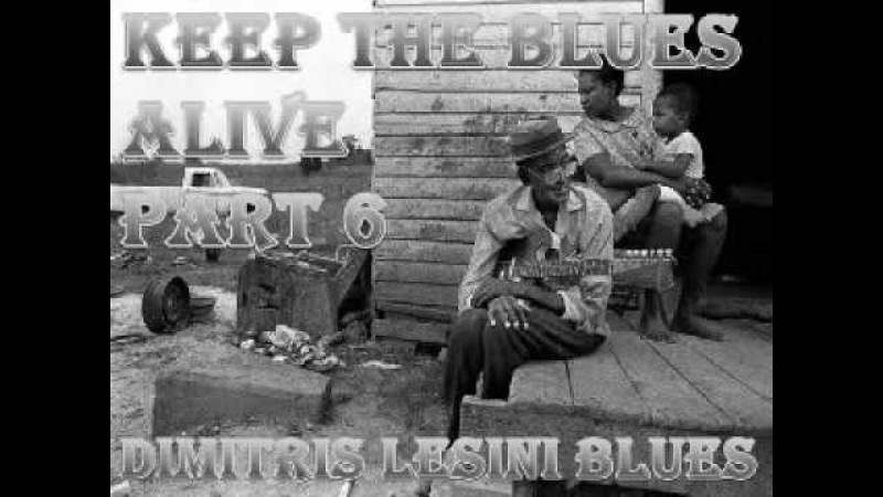 Keep The Blues Alive Mix Part 6 Dimitris Lesini Greece