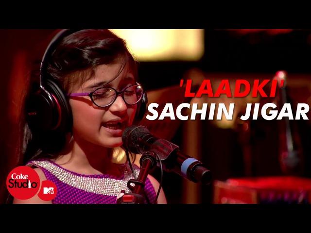 Laadki - Sachin-Jigar, Taniskha S, Kirtidan G, Rekha B - Coke Studio@MTV Season 4