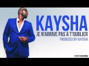 Kaysha - Je n'arrive pas à t'oublier [Official Audio]