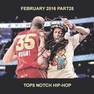 FEBRUARY 2016 PART25 TOP5 NOTCH HIP-HOP