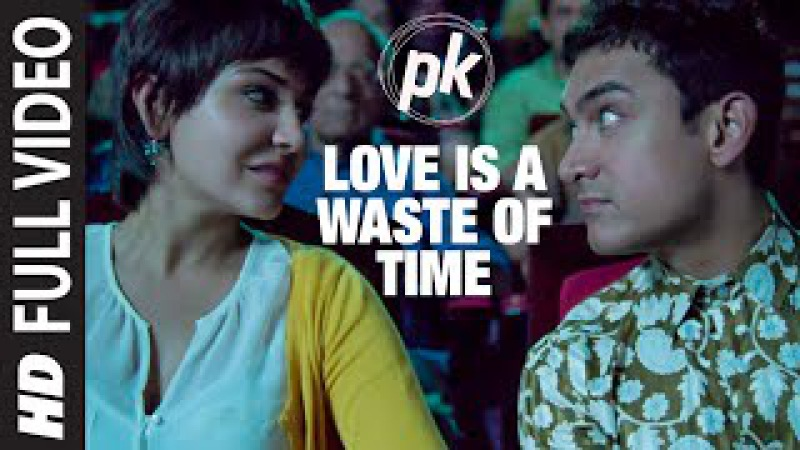 'Love is a Waste of Time' FULL VIDEO SONG PK Aamir Khan Anushka Sharma T series