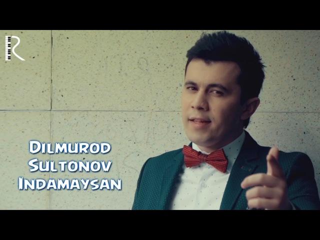 Dilmurod Sultonov - Indamaysan | Дилмурод Султонов - Индамайсан