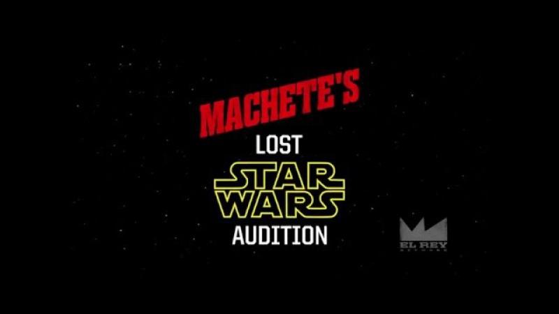 Machete's Lost STAR WARS Audition