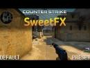 SweetFX для CS:GO (Пресеты, удаление, причины НЕ работы)