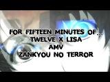 For fifteen minutes of... (Twelve x Lisa) AMV Zankyou no terror