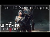 The Witcher 3 Wild Hunt - Top 10 Soundtrack