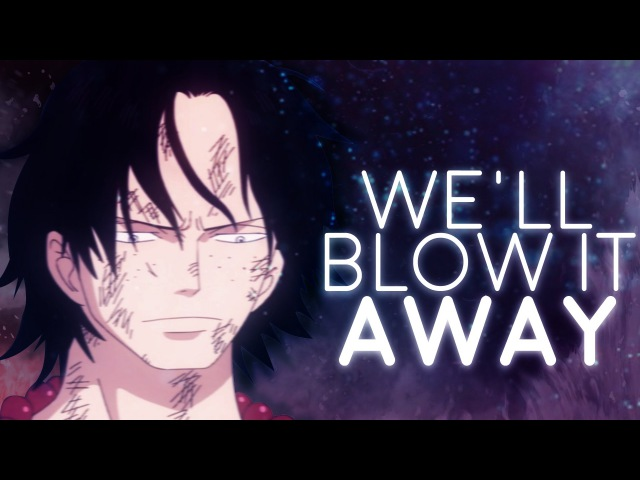 One Piece AMV – We'll blow it away 「Portgas D. Ace」