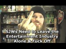 SJWs Need to Leave the Entertainment Industry Alone & Fuck Off
