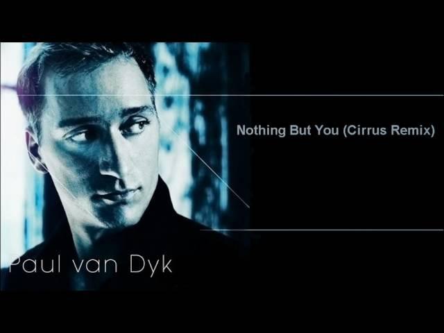 Paul van Dyk - Nothing But You (Cirrus Remix)