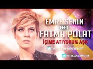 Emre Serin Feat Fatma Polat - İçime Atıyorum Aşk (Remix)
