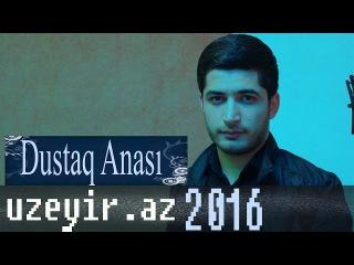 Asim Eliyev - Dustaq Anasi ( 2016 Audio ) ( mp3.uzeyir.az )