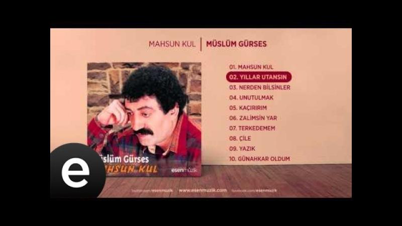Yıllar Utansın (Müslüm Gürses) Official Audio yıllarutansın müslümgürses - Esen Müzik