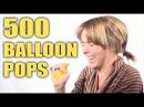 500 BALLOON POPS!!!