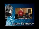 Lacin Zeynalov - Teki sen sesle meni