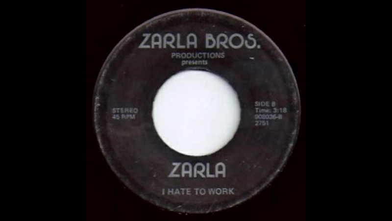 Zarla - I Hate To Work (US, 70's)