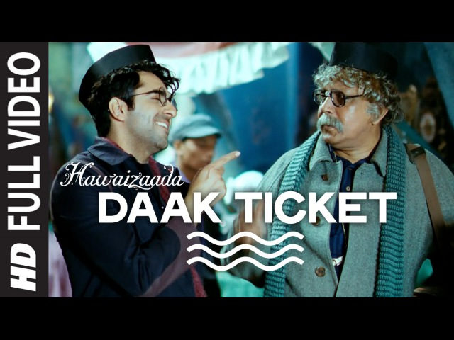 'Daak Ticket' FULL VIDEO Song   Ayushmann Khurrana   Hawaizaada   Mohit Chauhan, Javed Bashir