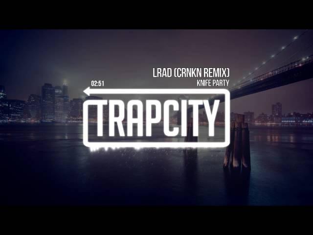 Knife Party - LRAD (CRNKN Remix)