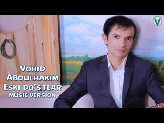 Vohid Abdulhakim - Eski do'stlar | Вохид Абдулхаким - Эски дустлар (music version)