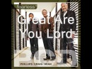 Great Are You Lord by Phillips Craig and Dean