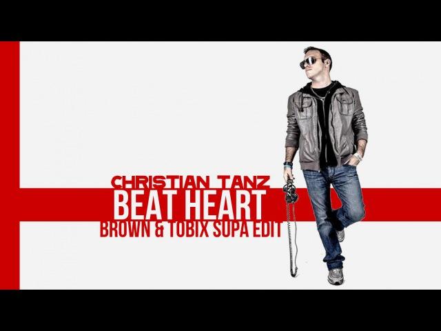 Christian Tanz - Beat Heart - (Brown Tobix Supa Edit) (Official Lyrics)