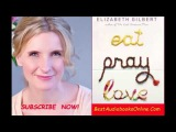 Eat Pray Love Elizabeth Gilbert Audiobooks Part 3