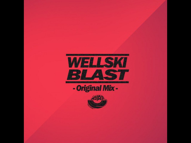 WELLSKI - BLAST ( ORIGINAL MIX ) \ House, Electro House
