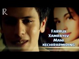 Farrux Xamrayev - Mani kechirarmiding Фаррух Хамраев - Мани кечирармидинг