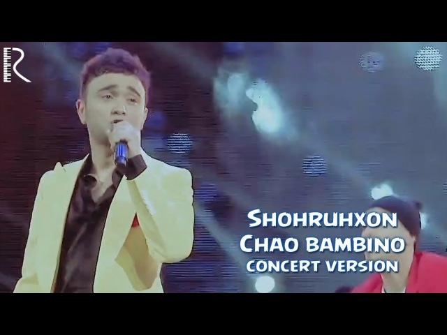 Shohruhxon - Chao bambino (concert version)