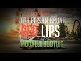 GTA ft. Sam Bruno - Red Lips (MOONDJI Bootleg)Bass Boosted