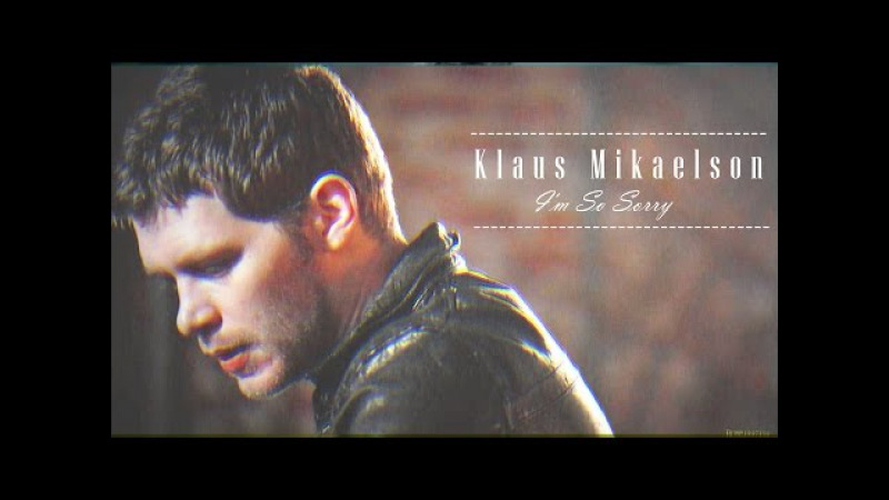 ► Klaus Mikaelson | I'm So Sorry